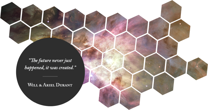 """The future never just happened, it was created."" - Will & Ariel Durant"